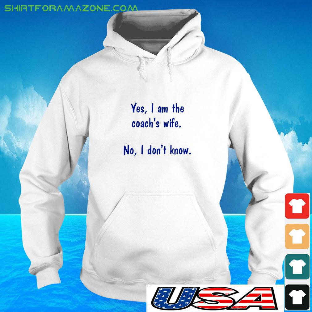 Yes I am the coach's wife No I don't know hoodie