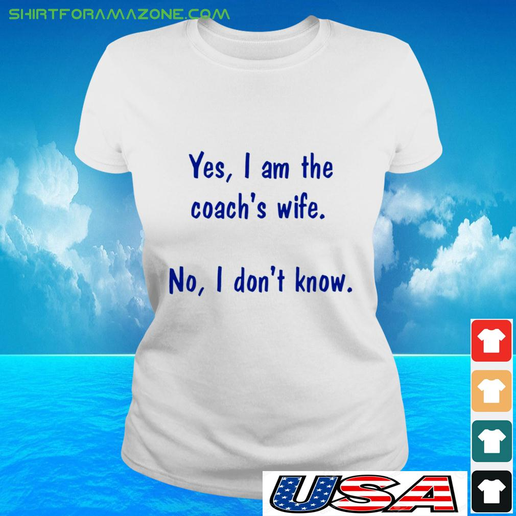 Yes I am the coach's wife No I don't know ladies-tee