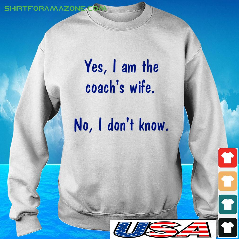 Yes I am the coach's wife No I don't know sweater