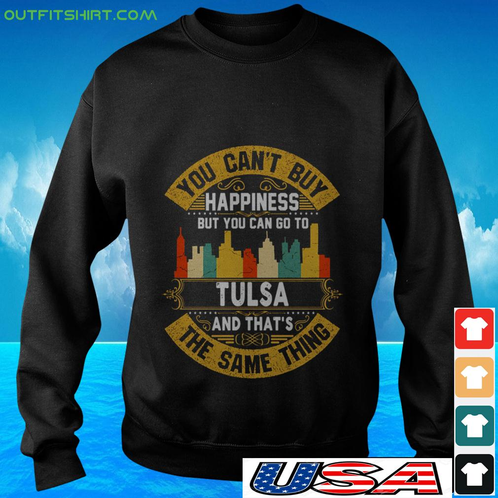 You can't buy happiness but you can go to Tulsa and that's the same thing sweater