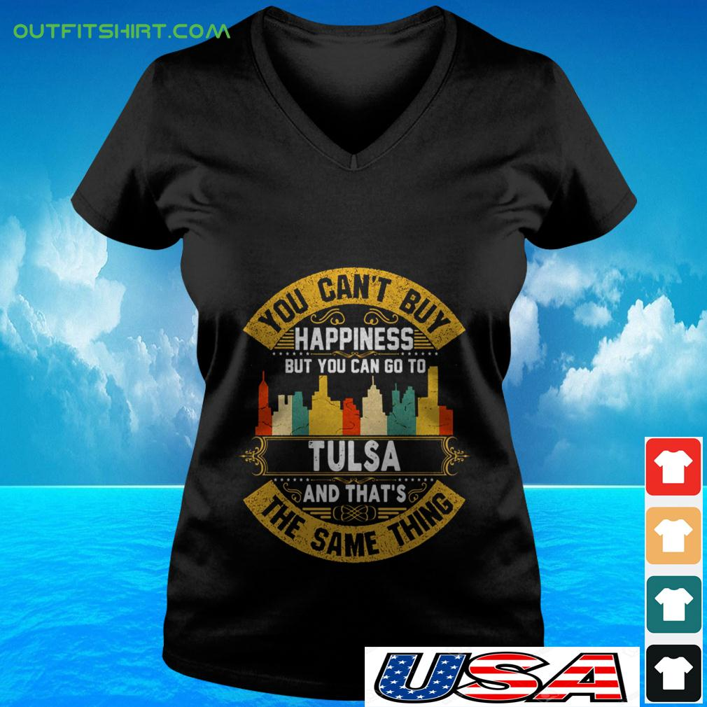 You can't buy happiness but you can go to Tulsa and that's the same thing v-neck t-shirt