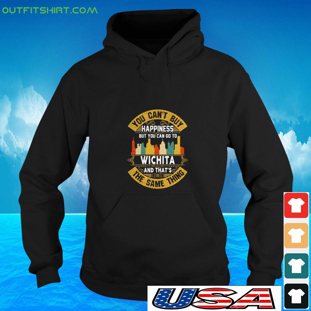 You can't buy happiness but you can go to Wichita and that's the same thing hoodie