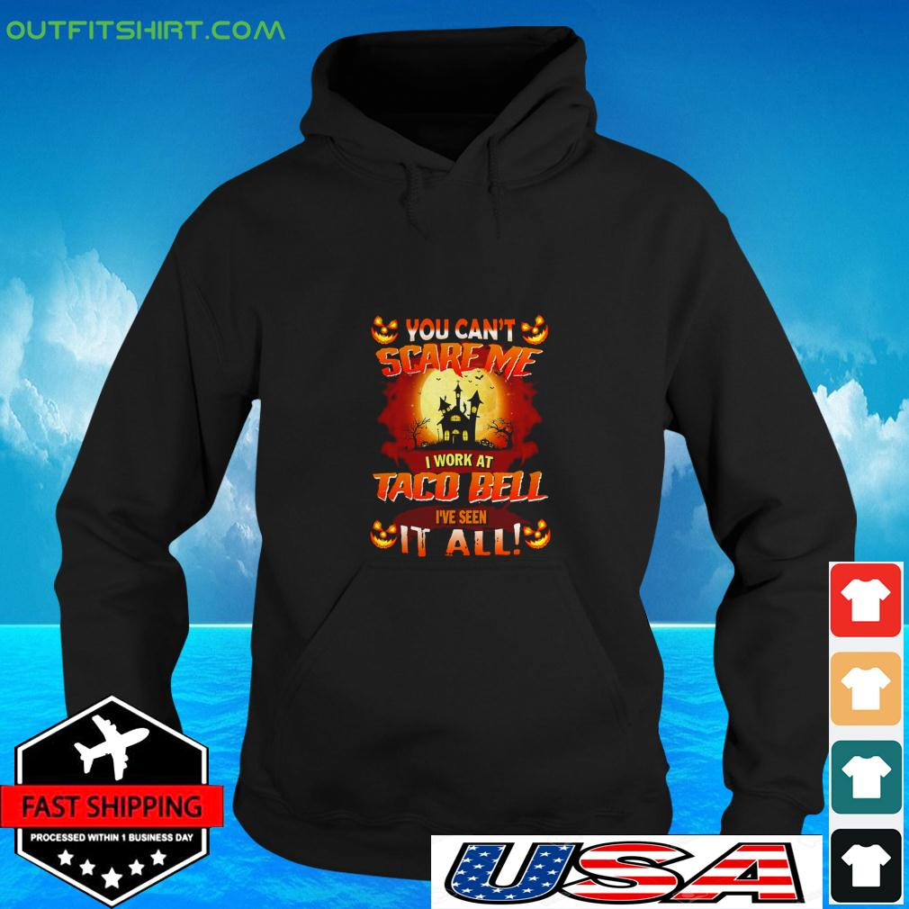 You can't scare me I work at taco bell I've seen it all Halloween hoodie