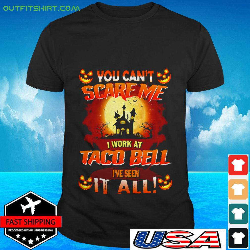 You can't scare me I work at taco bell I've seen it all Halloween t-shirt