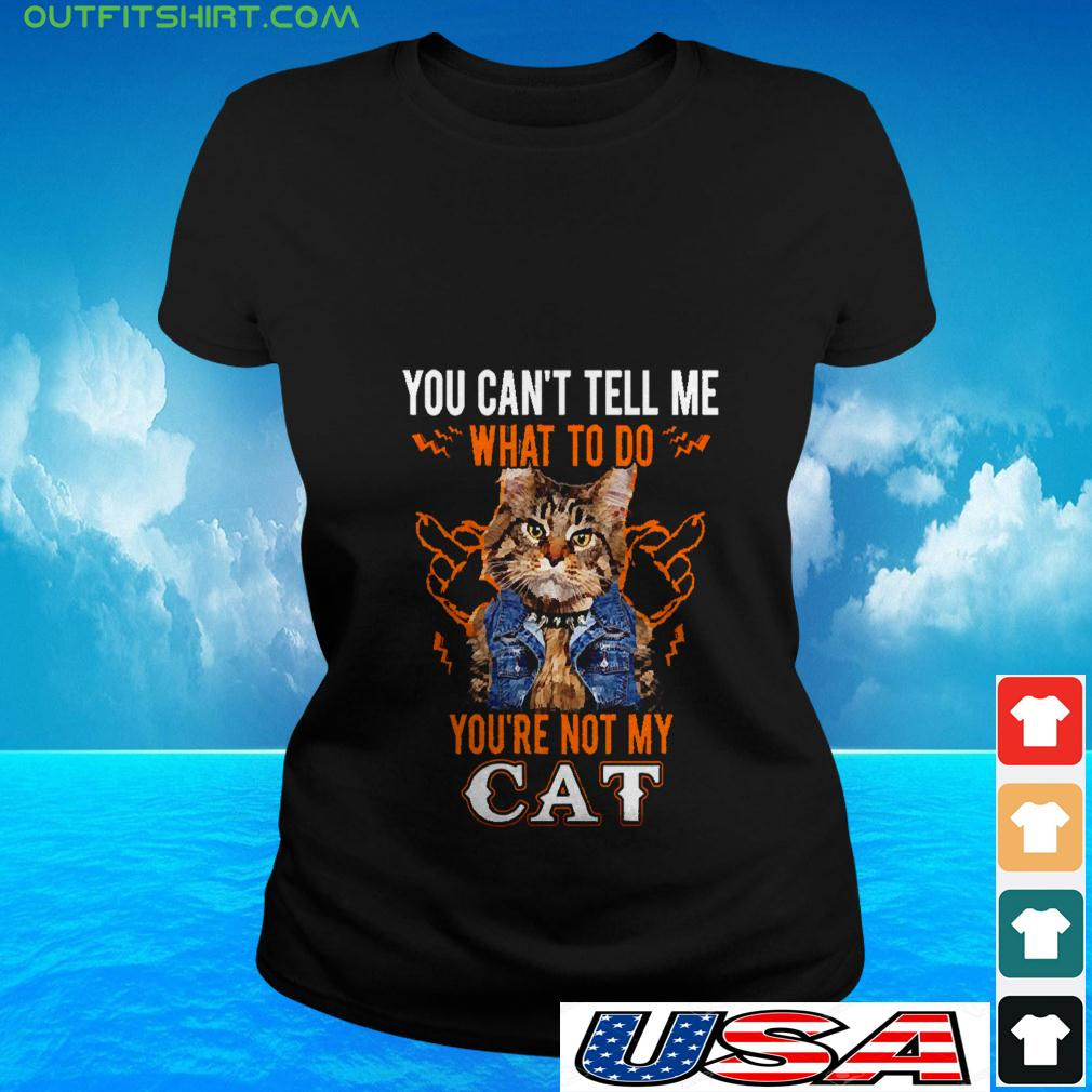 You can't tell me what to do you're not my cat ladies-tee