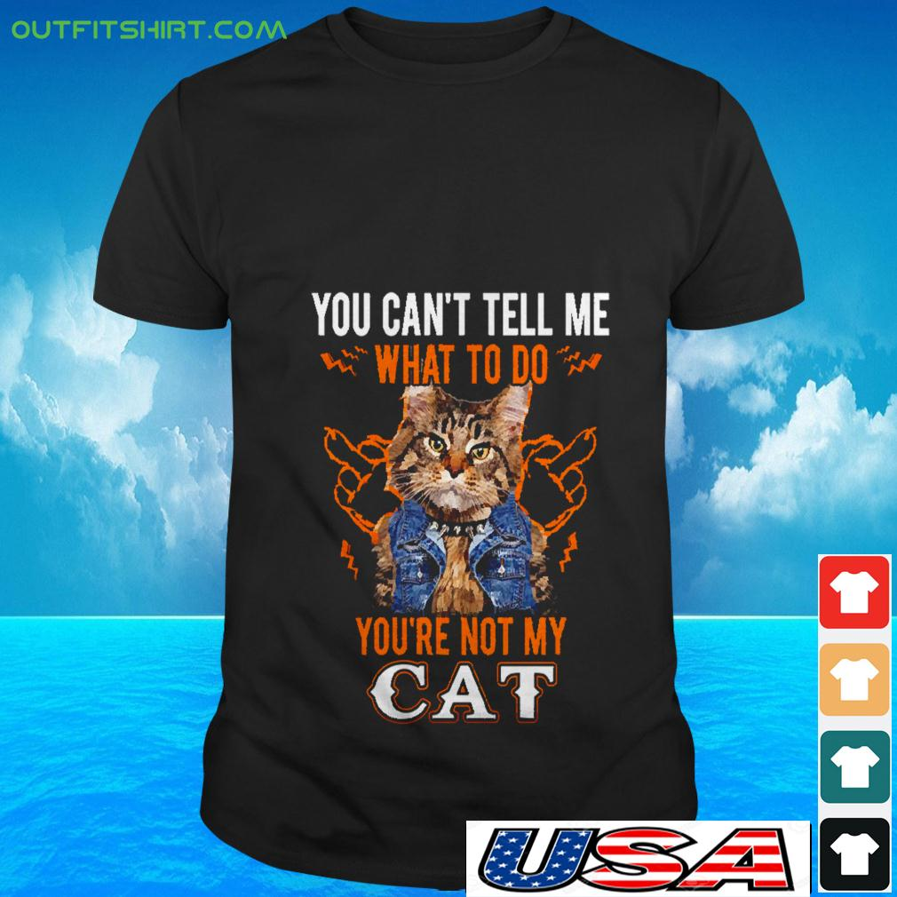 You can't tell me what to do you're not my cat t-shirt