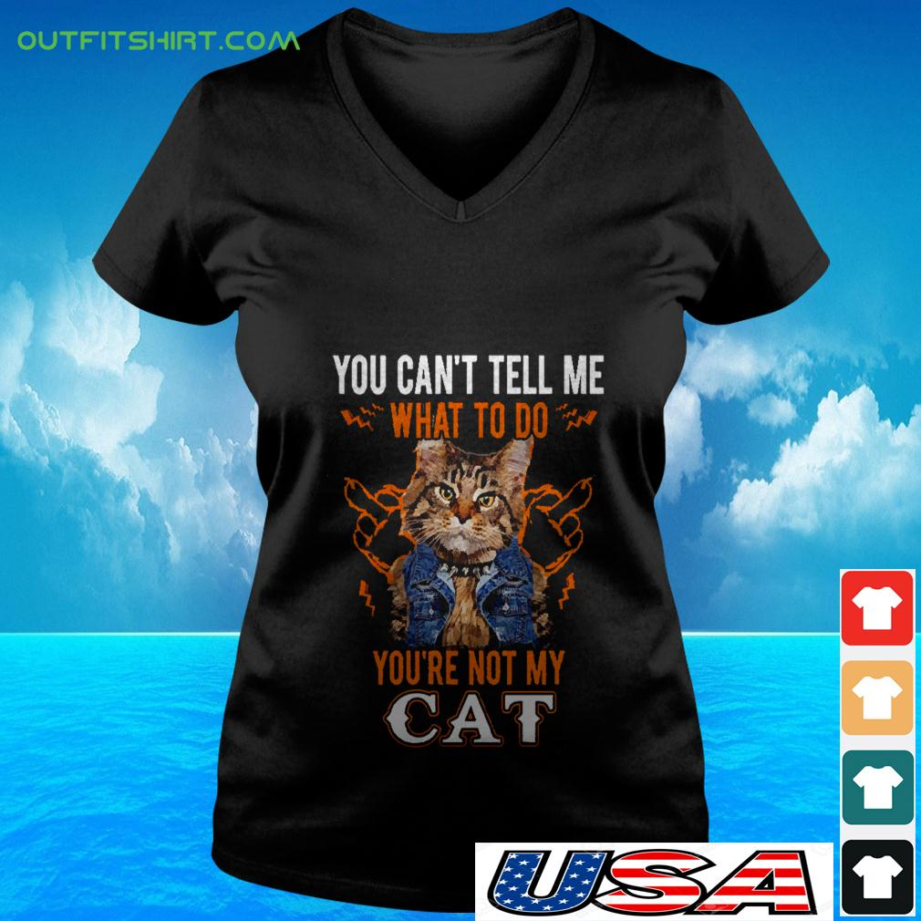 You can't tell me what to do you're not my cat v-neck t-shirt