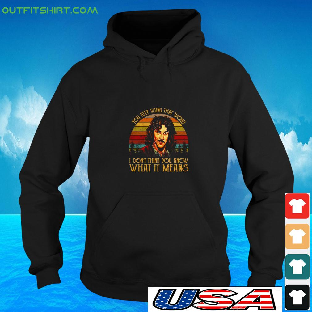 You keep using that word I don't think you know what it means vintage hoodie