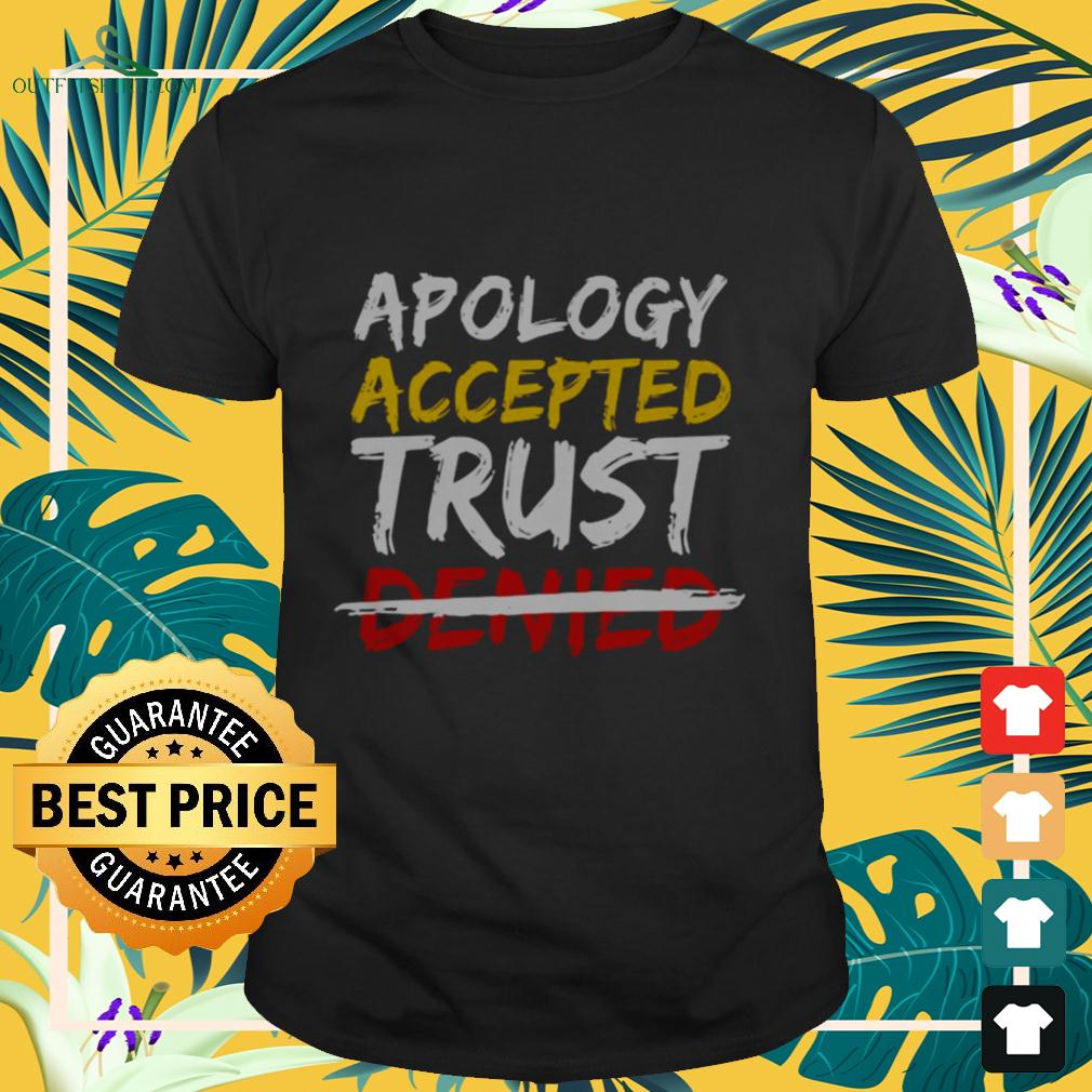 Apology accepted trust denied t-shirt