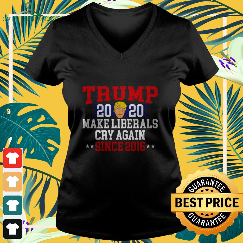Donald Trump 2020 make liberals cry again since 2016 v-neck t-shirt
