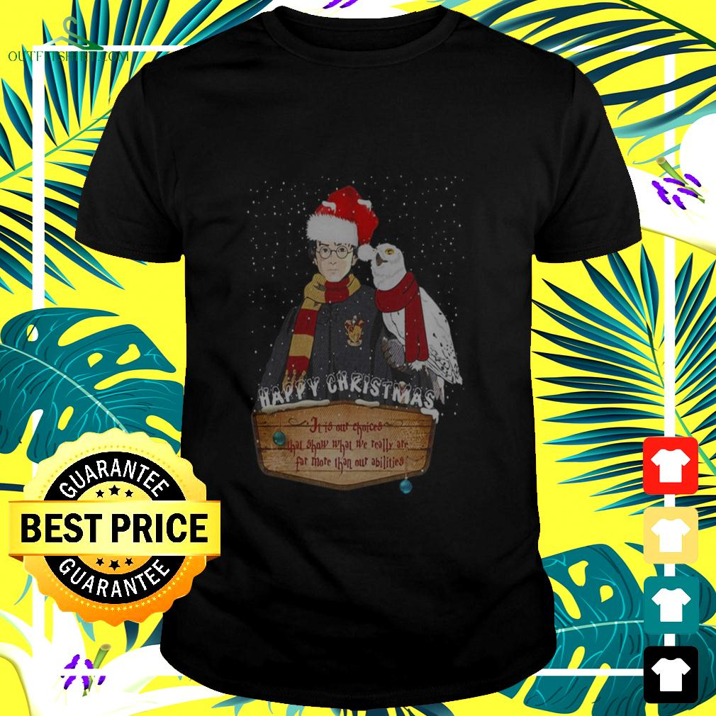 Harry Potter Happy Christmas it is our choices that show what we really are far more than our abilities t-shirt