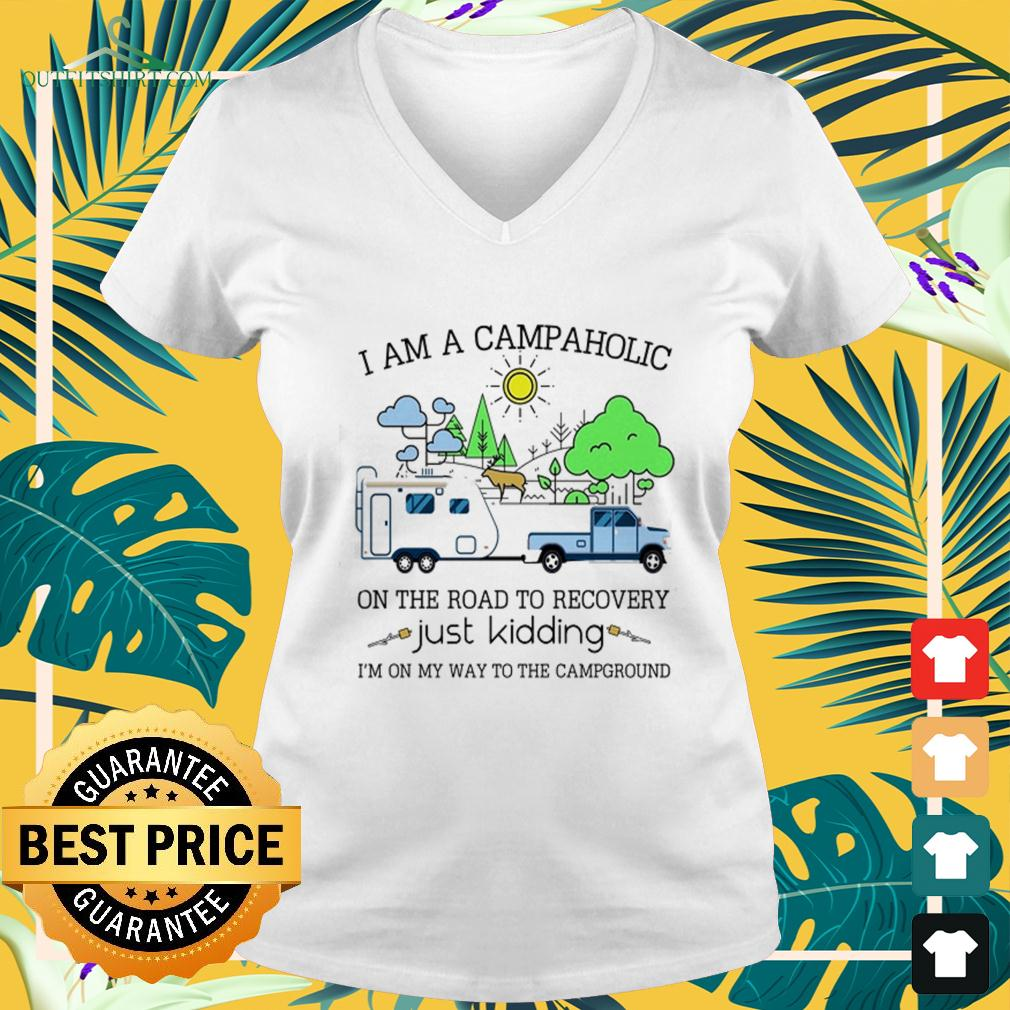 I am a campaholic on the road to recovery just kidding I'm on my way to the campground v-neck t-shirt
