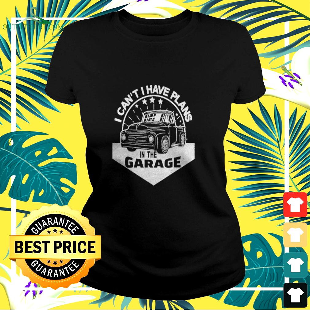 I Cant I Have Plans In The Garage Car Mechanic ladies-tee