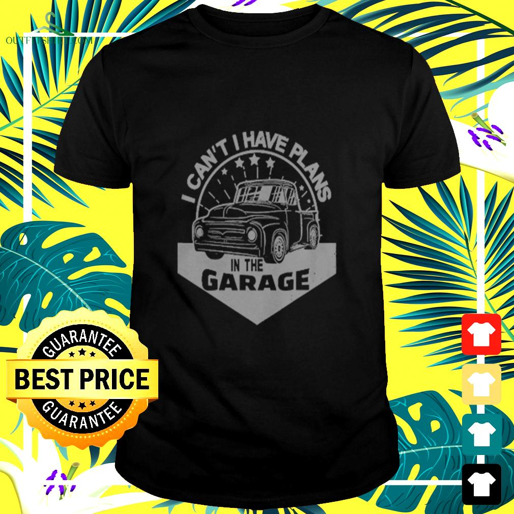 I Cant I Have Plans In The Garage Car Mechanic t-shirt