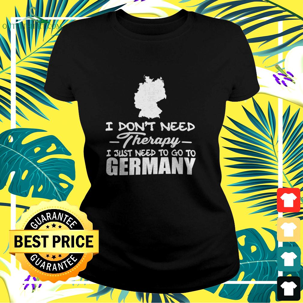 I don't need therapy I just need to go to Germany ladies-tee