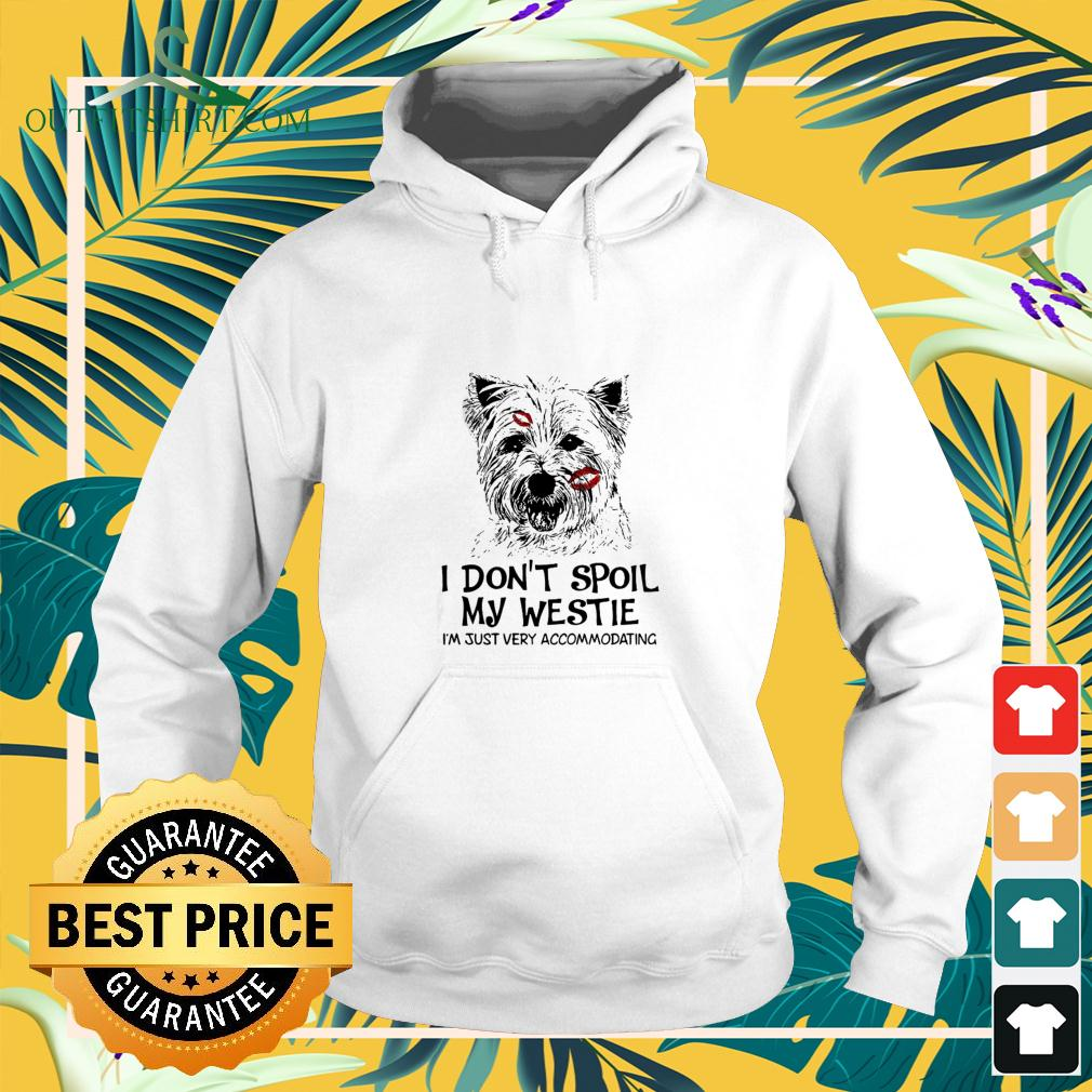 I Don'T Spoil My Westie I'm Just Very Accommodating hoodie