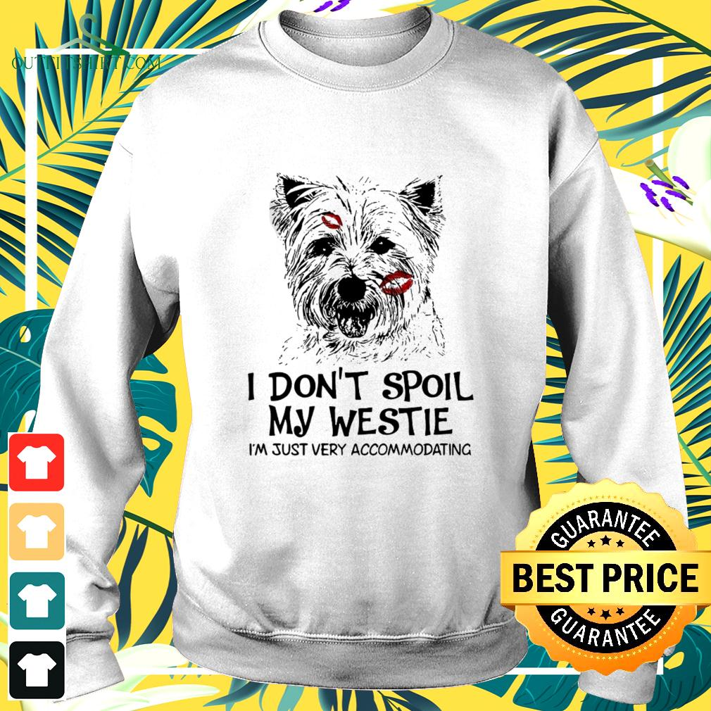 I Don'T Spoil My Westie I'm Just Very Accommodating sweater