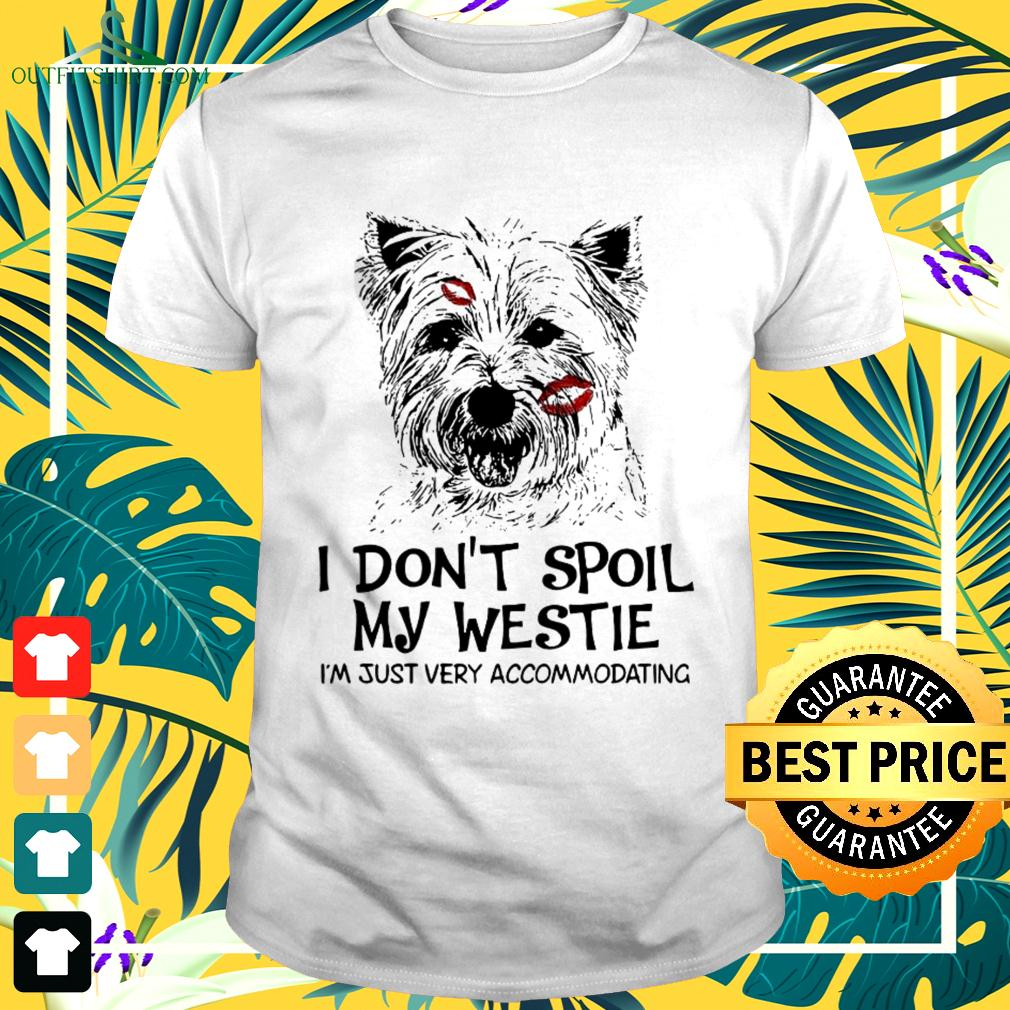 I Don'T Spoil My Westie I'm Just Very Accommodating t-shirt