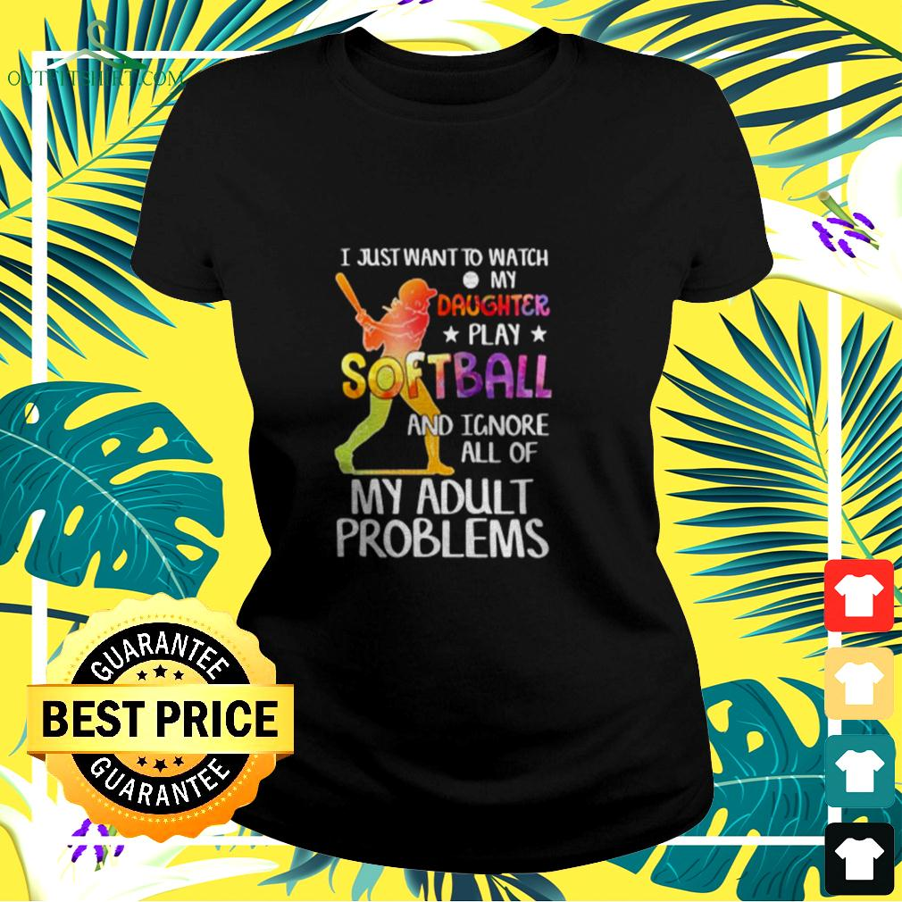 I just want to watch my daughter play softball and ignore all of my adult problems ladies-tee