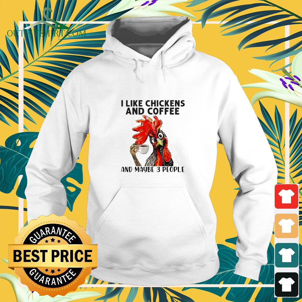I like chickens and coffee and maybe 3 people hoodie