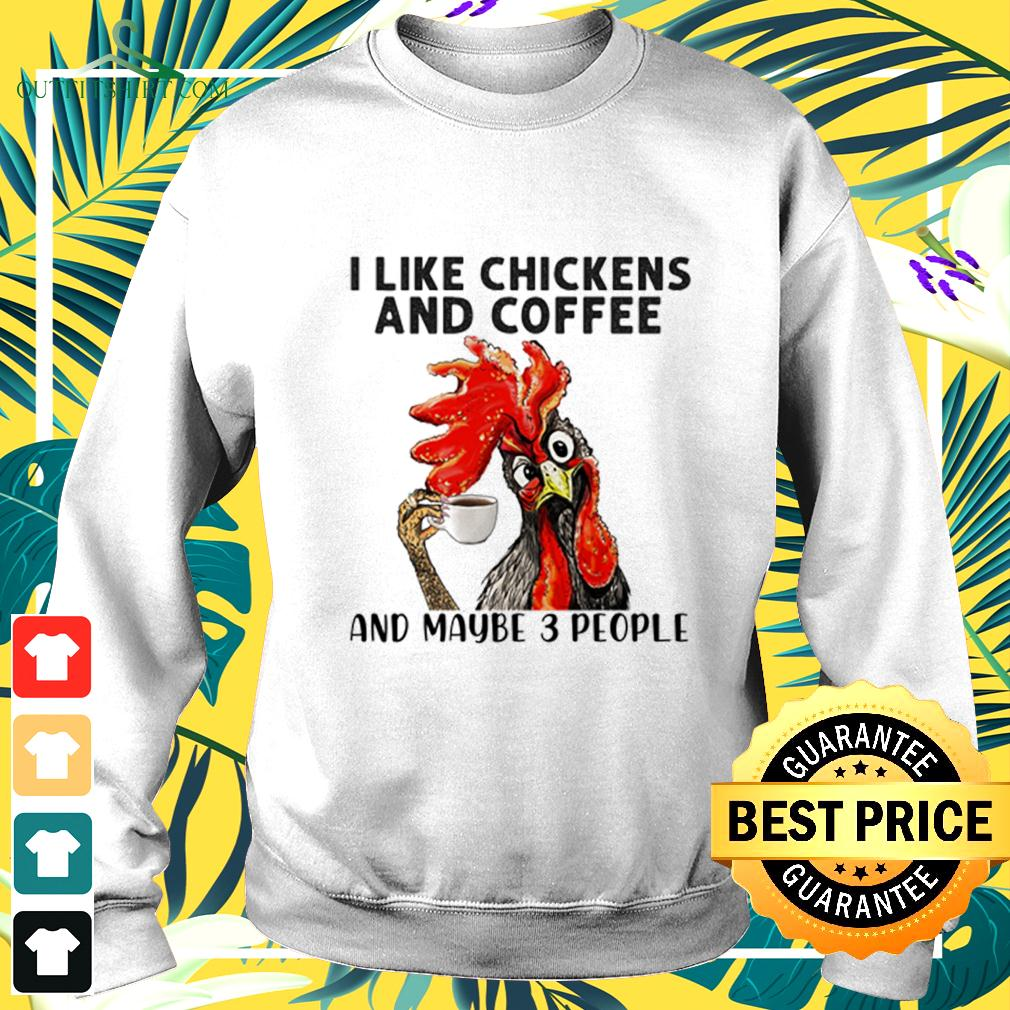 I like chickens and coffee and maybe 3 people sweater