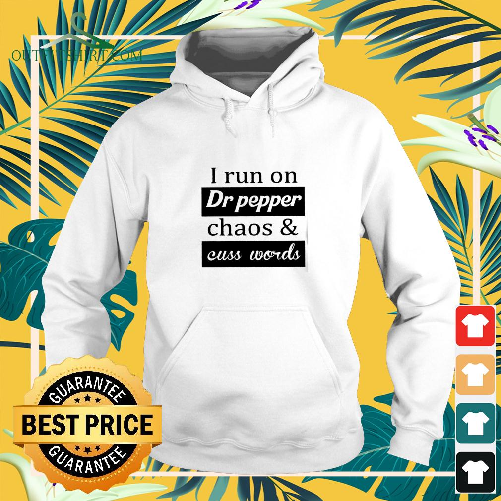 I run on Dr pepper chaos and cuss words hoodie