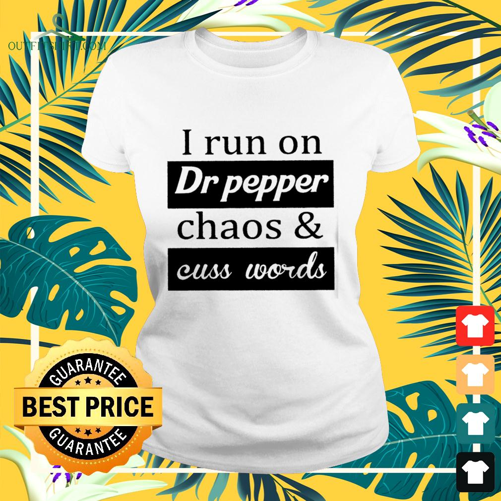 I run on Dr pepper chaos and cuss words ladies-tee