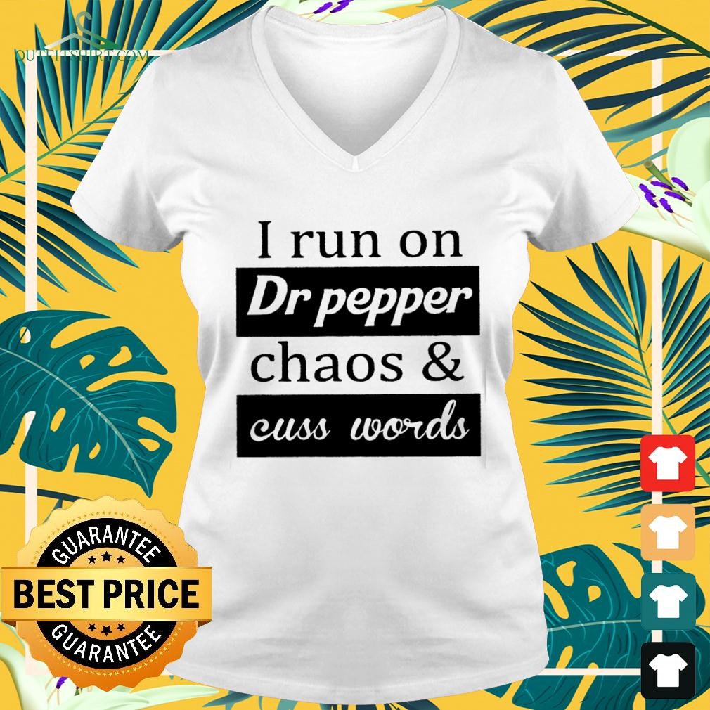 I run on Dr pepper chaos and cuss words v-neck t-shirt