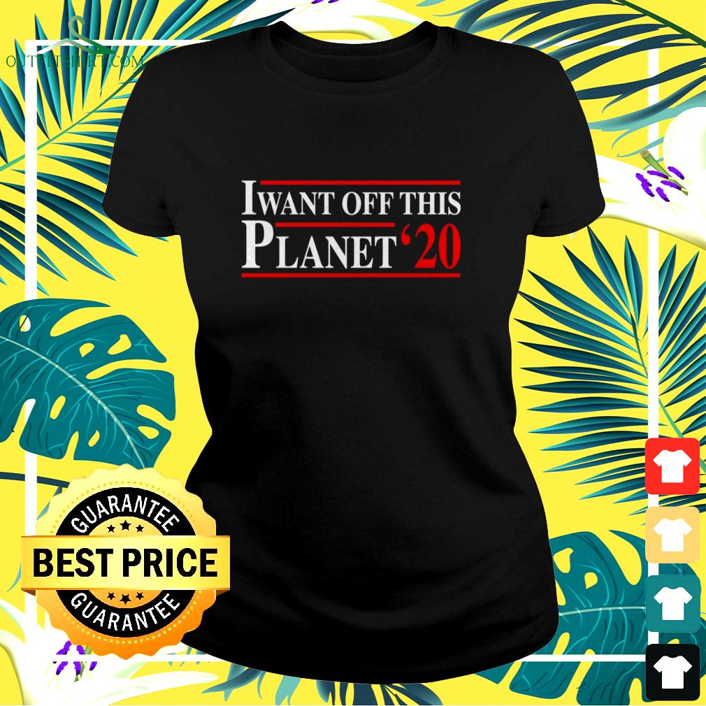 I want off this Planet 2020 ladies-tee