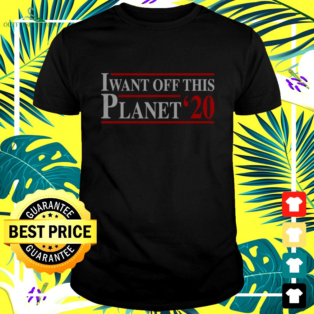 I want off this Planet 2020 t-shirt