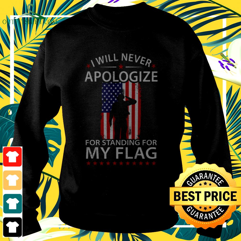 I will never apologize for standing for my flag  sweater