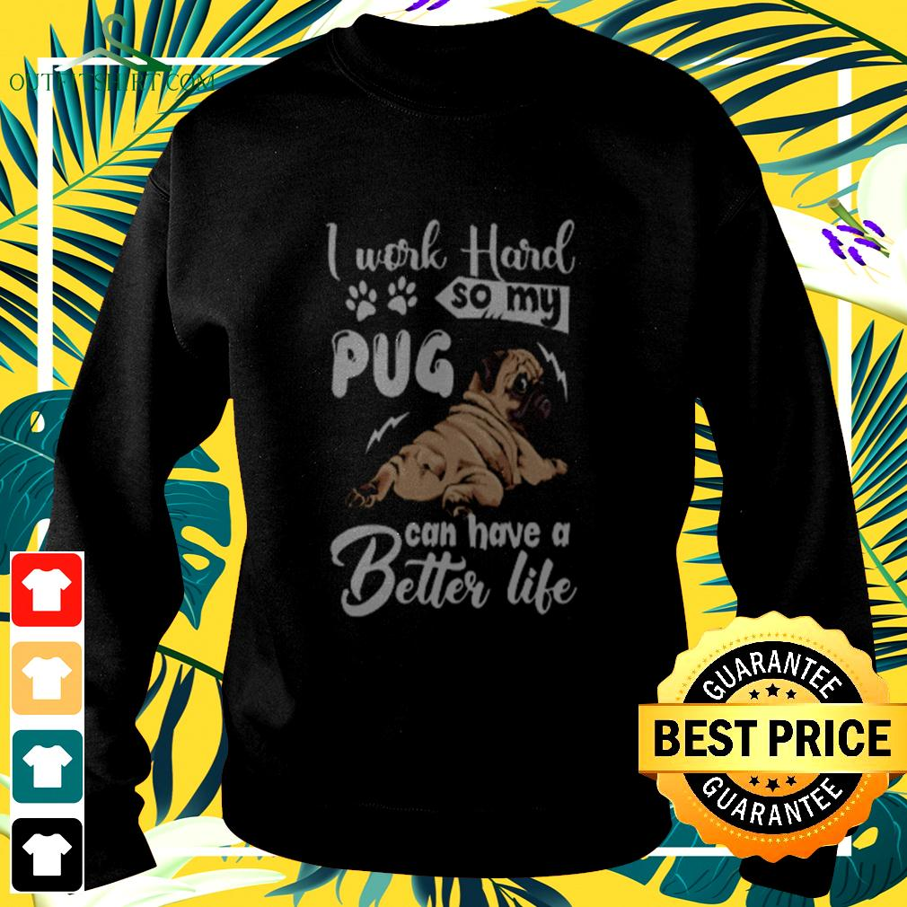 I work hard so my pug can have a better life sweater