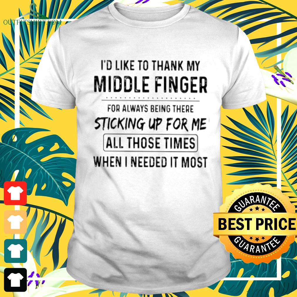 I'd like to thank my middle finger for always being there sticking up for me all those times t-shirt