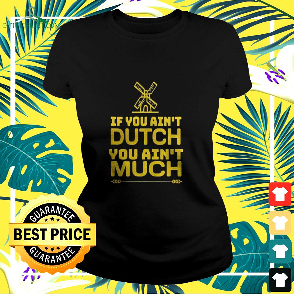 If You Aint Dutch You Aint Much Nederland Windmill ladies-tee