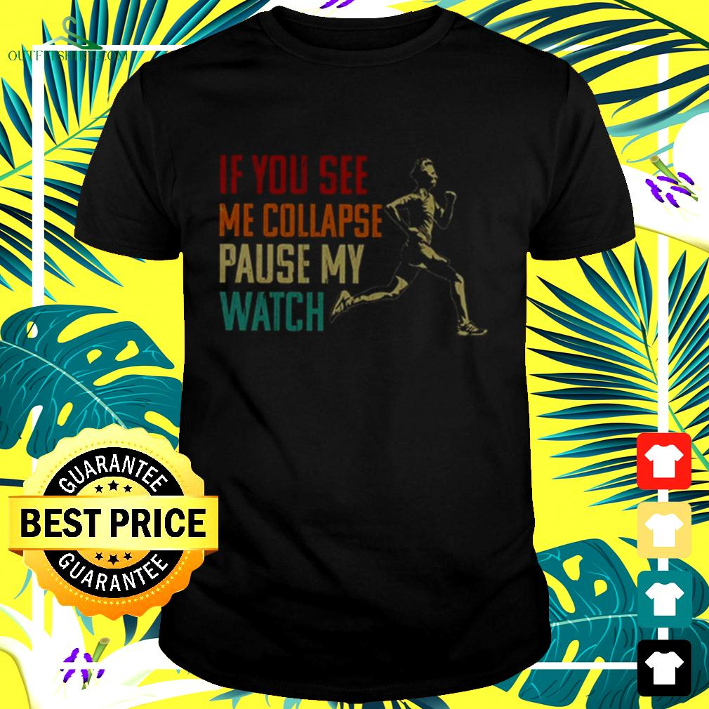 If you see me collapse pause my watch t-shirt