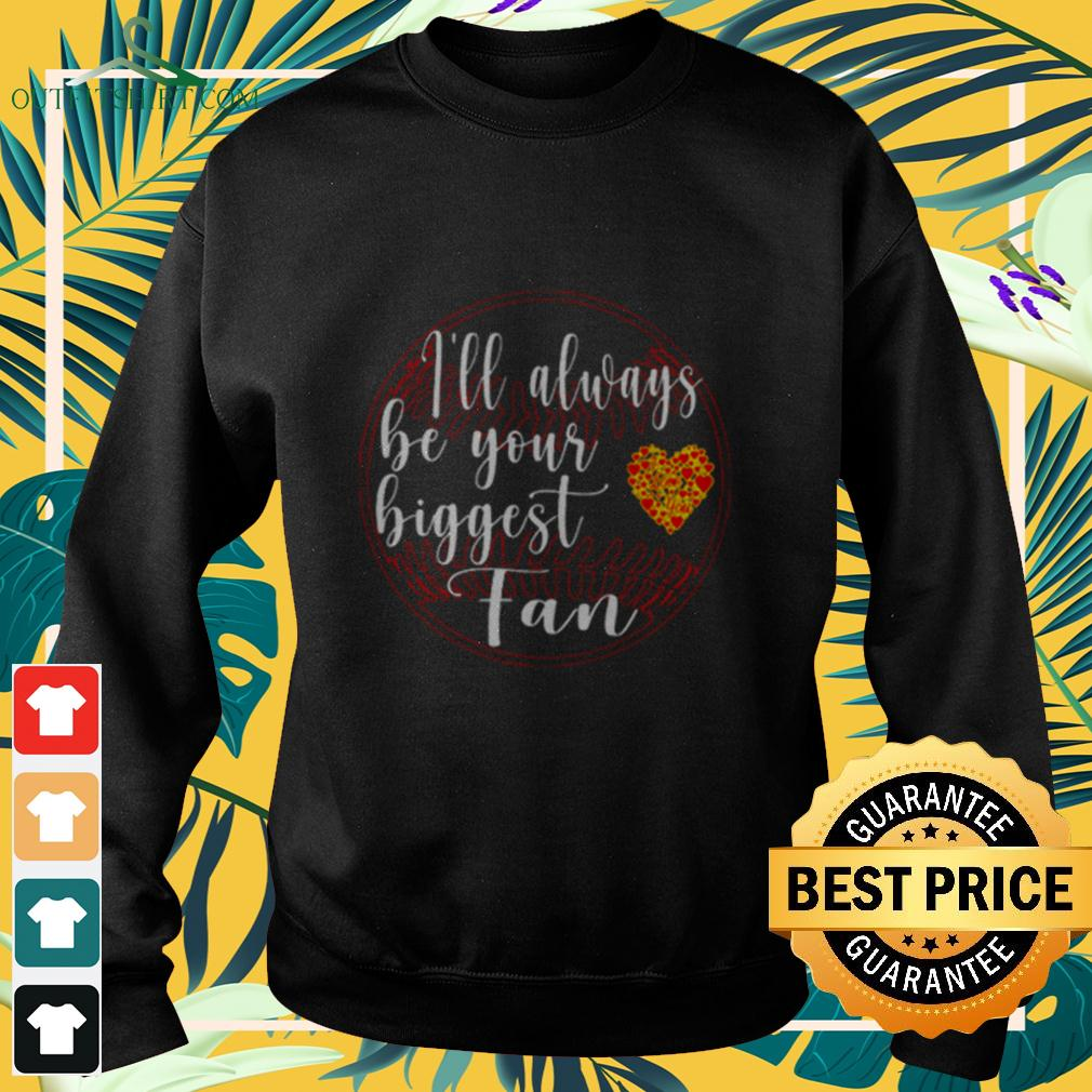 I'll always be your biggest fan Softball sweater