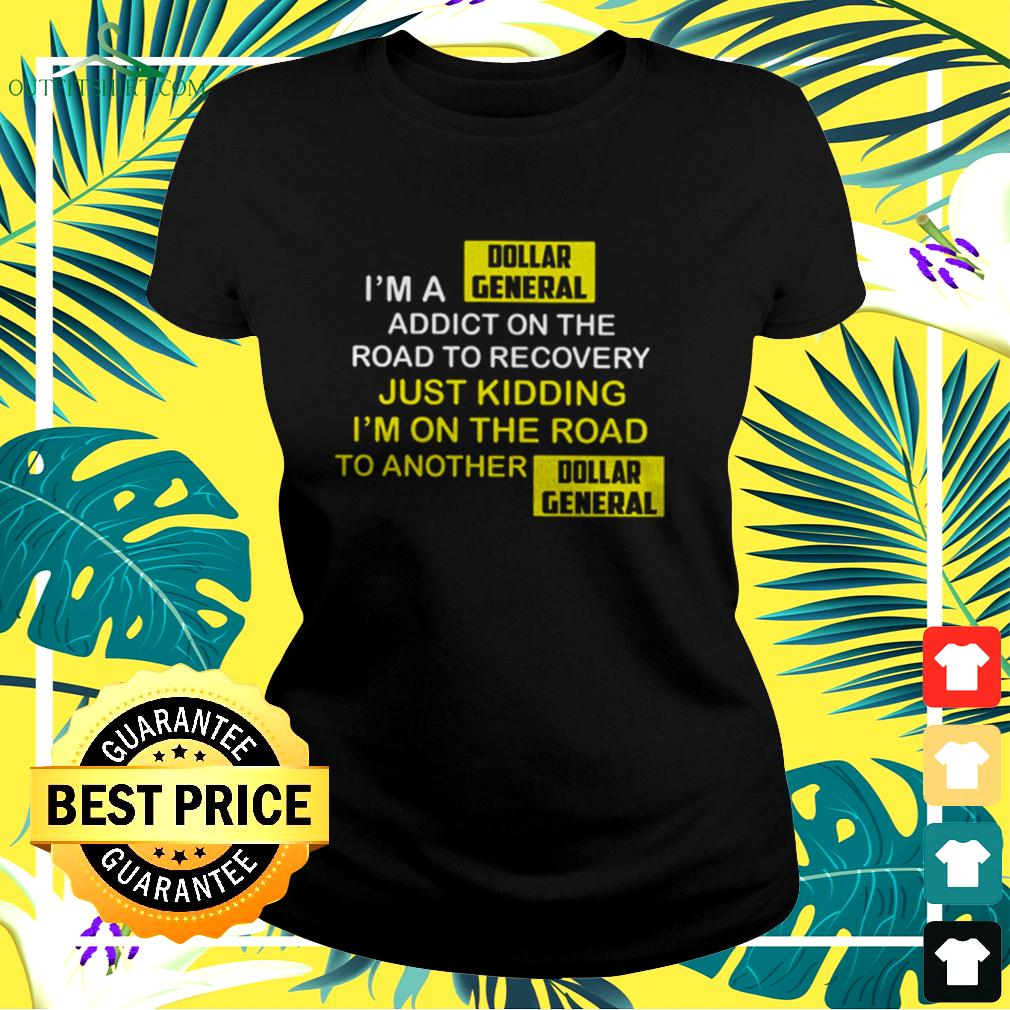 I'm A Dollar General Addict On The Road To Recovery ladies-tee