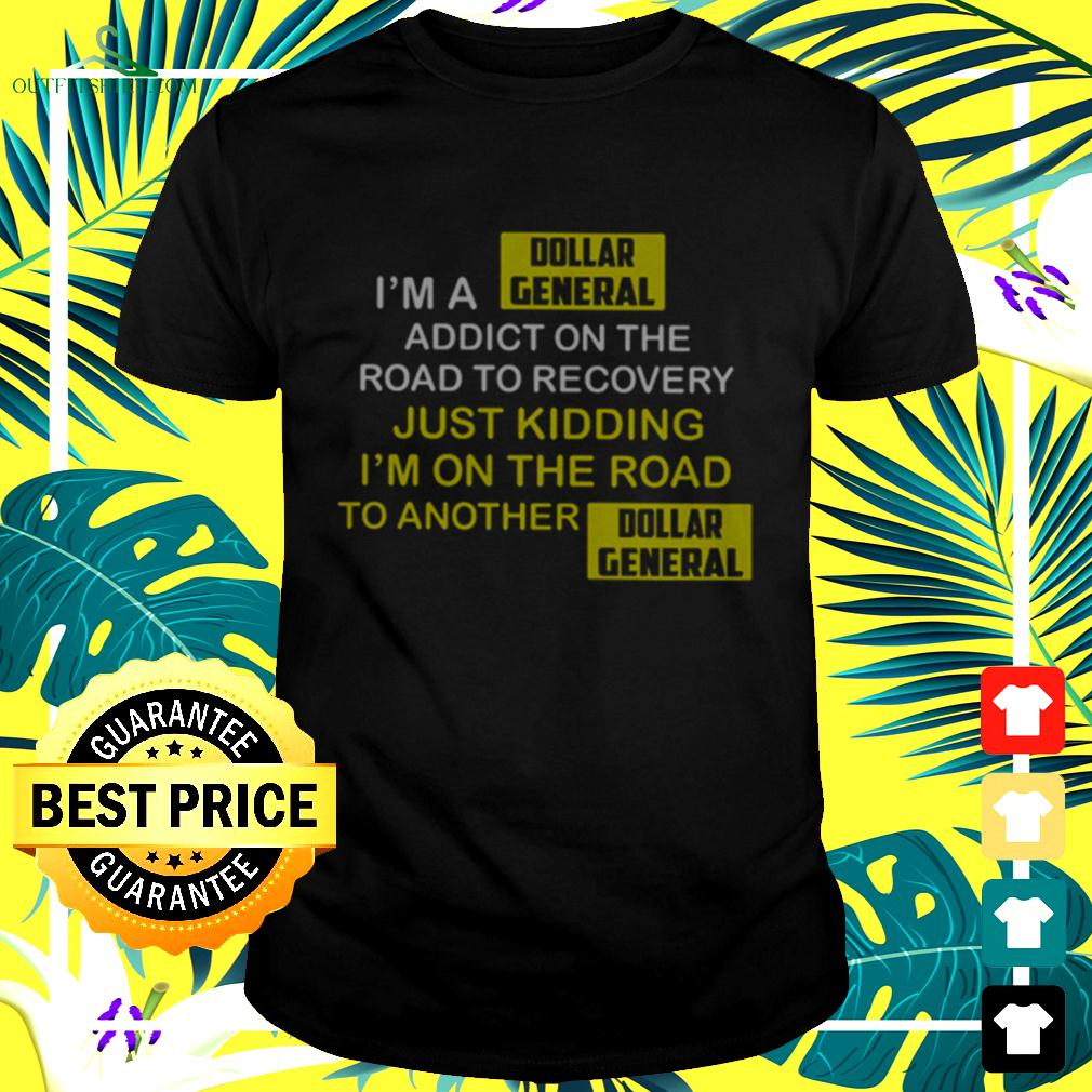 I'm A Dollar General Addict On The Road To Recovery t-shirt