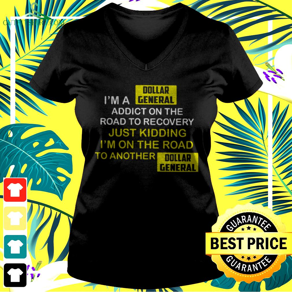 I'm A Dollar General Addict On The Road To Recovery v-neck t-shirt