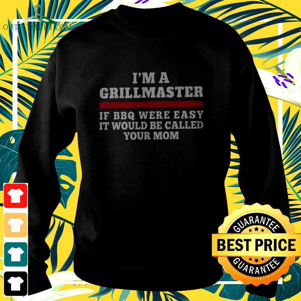 I'm a grillmaster if BBQ were easy if would be called your mom sweater