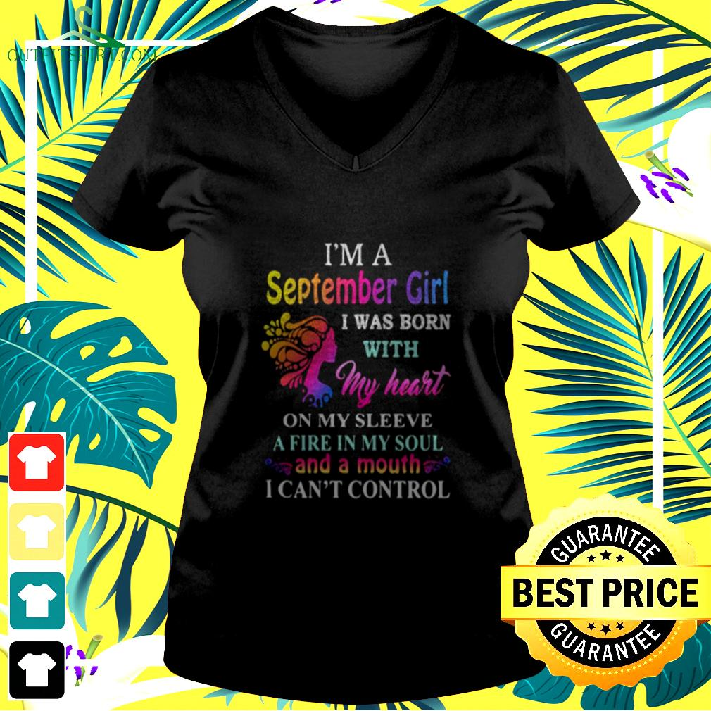 I'm a september girl i was born with my heart on my sleeve a fire in my soul and a month i can't control v-neck t-shirt