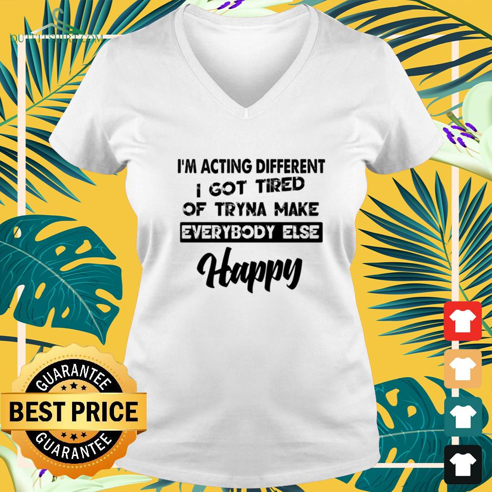 I'm acting different I got tired of tryna make everybody else happy v-neck t-shirt