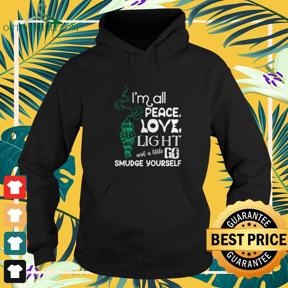 I'm all peace love light and a little go smudge yourself hoodie