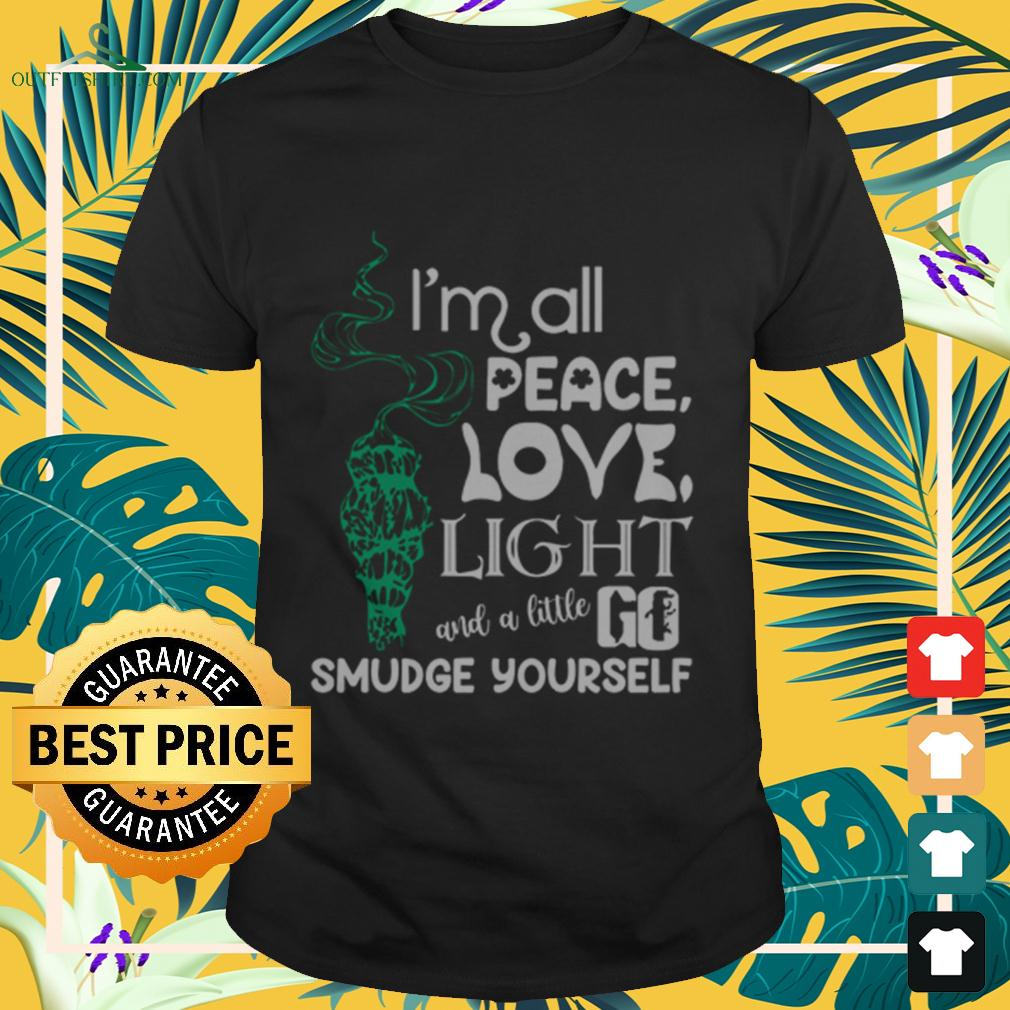 I'm all peace love light and a little go smudge yourself t-shirt