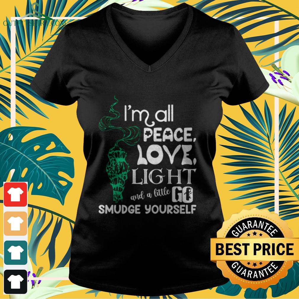 I'm all peace love light and a little go smudge yourself v-neck t-shirt