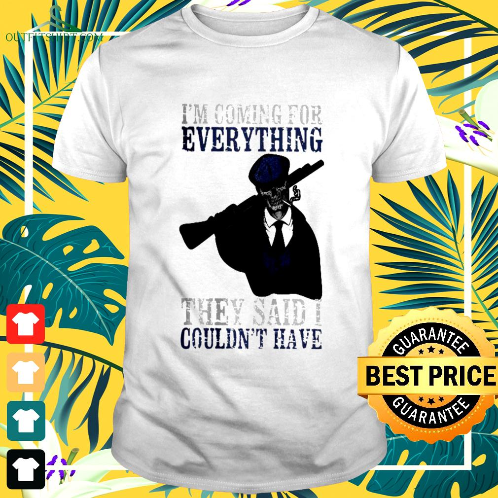I'm coming dor everything they said I couldn't have t-shirt