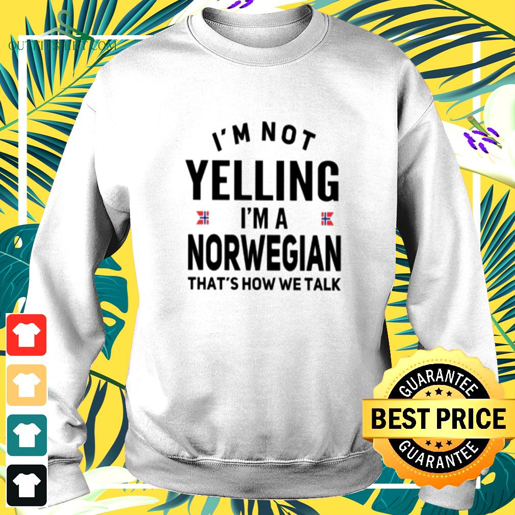 I'm not yelling I'm a Norwegian that's how we talk sweater