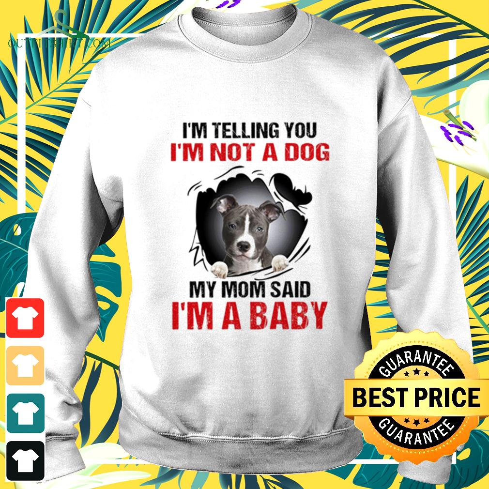 I'm telling you I'm not a dog my mom said I'm a baby sweater