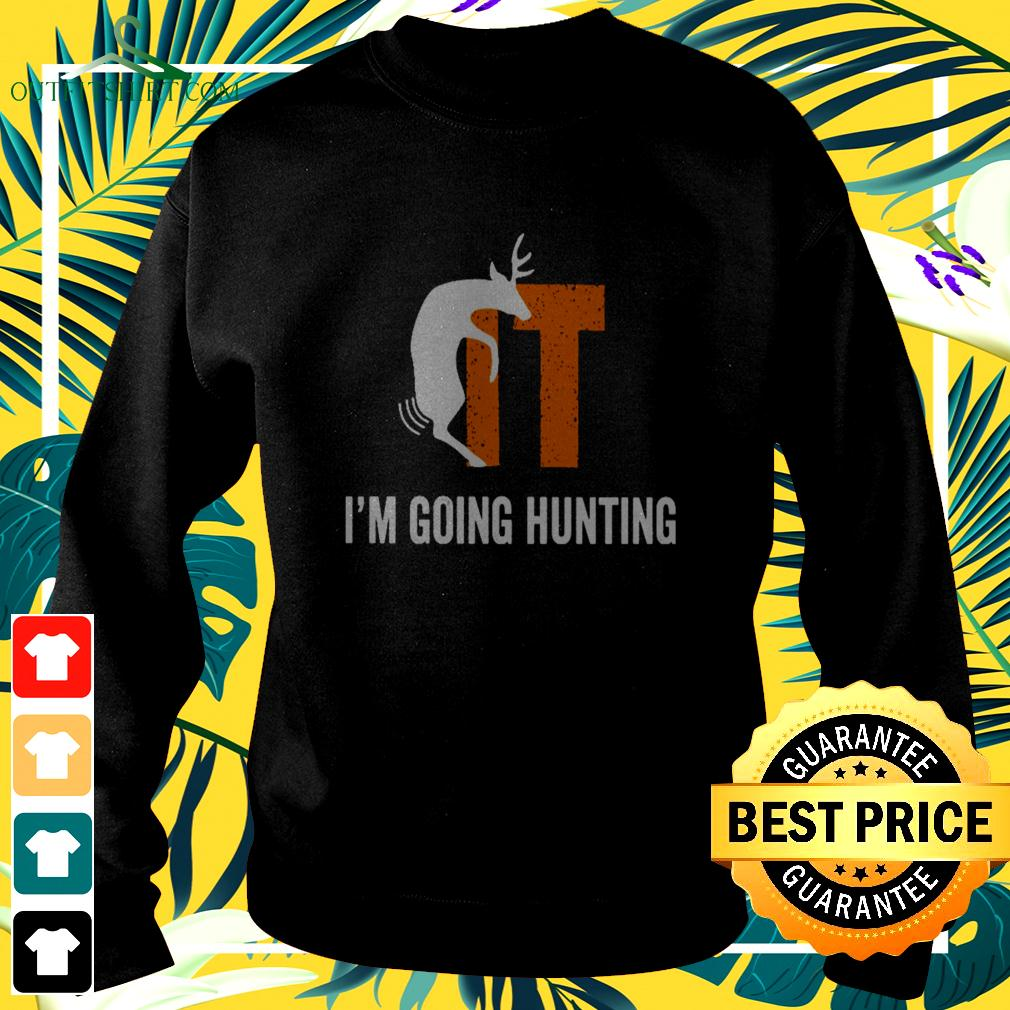 IT I'm going hunting sweater