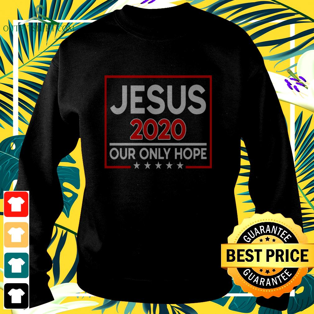 Jesus 2020 our only hope sweater